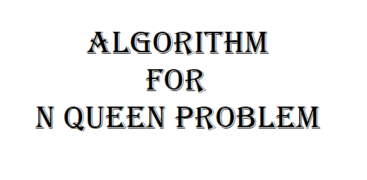 Algorithm for N Queen Problem